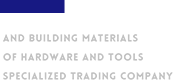 AND BUILDING MATERIALS OF HARDWARE AND TOOLS SPECIALIZED TRADING COMPANY